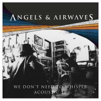Esattamente 2 anni fa usciva We Don't Need To Whisper Acoustic degli Angels And Airwaves!